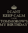 I CANT KEEP CALM CAUSE TOMMOROW'S MY BIRTHDAY  - Personalised Poster A4 size