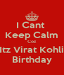 I Cant  Keep Calm Coz Itz Virat Kohli Birthday - Personalised Poster A4 size