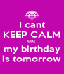 I cant KEEP CALM coz  my birthday is tomorrow - Personalised Poster A4 size