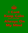 I Cant Keep Calm Coz You Are  Always On My Mind - Personalised Poster A4 size
