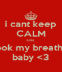 i cant keep CALM coz you took my breath away baby <3 - Personalised Poster A4 size