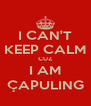 I CAN'T KEEP CALM CUZ I AM ÇAPULING - Personalised Poster A4 size