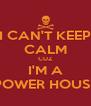 I CAN'T KEEP CALM CUZ I'M A POWER HOUSE - Personalised Poster A4 size