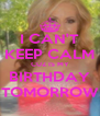 I CAN'T KEEP CALM CUZ IS MY BIRTHDAY TOMORROW - Personalised Poster A4 size