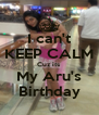 I can't KEEP CALM Cuz its  My Aru's Birthday - Personalised Poster A4 size