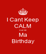 I Cant Keep CALM cuz itz Ma Birthday - Personalised Poster A4 size