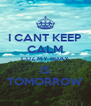 I CANT KEEP CALM CUZ MY BDAY IS TOMORROW - Personalised Poster A4 size