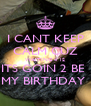 I CANT KEEP CALM CUZ WAITING 4 12 ITS GOIN 2 BE  MY BIRTHDAY  - Personalised Poster A4 size