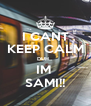 I CANT KEEP CALM DUH... IM  SAMI!! - Personalised Poster A4 size