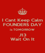 I Cant Keep Calm FOUNDERS DAY is TOMORROW J13 Wait On It - Personalised Poster A4 size