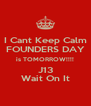 I Cant Keep Calm FOUNDERS DAY is TOMORROW!!!! J13 Wait On It - Personalised Poster A4 size