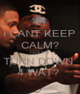 i CANT KEEP CALM? Fxck that! TURN DOWN  4 WAT?  - Personalised Poster A4 size