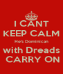 I CANT KEEP CALM He's Dominican with Dreads  CARRY ON - Personalised Poster A4 size