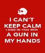I CAN'T  KEEP CALM I DIED IN 1920 WITH  A GUN IN MY HANDS - Personalised Poster A4 size