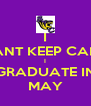 I CANT KEEP CALM I GRADUATE IN MAY - Personalised Poster A4 size