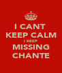 I CANT  KEEP CALM I KEEP MISSING CHANTE - Personalised Poster A4 size