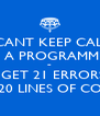 I CANT KEEP CALM I'M A PROGRAMMER ~ I GET 21 ERRORS IN 20 LINES OF CODE - Personalised Poster A4 size