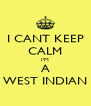 I CANT KEEP CALM I'M A WEST INDIAN - Personalised Poster A4 size