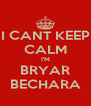 I CANT KEEP CALM I'M BRYAR BECHARA - Personalised Poster A4 size