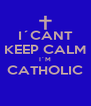 I´CANT KEEP CALM I´M CATHOLIC  - Personalised Poster A4 size
