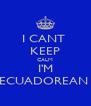I CANT  KEEP CALM I'M ECUADOREAN  - Personalised Poster A4 size
