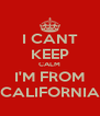 I CANT KEEP CALM I'M FROM CALIFORNIA - Personalised Poster A4 size