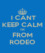 I CANT KEEP CALM I'M FROM RODEO - Personalised Poster A4 size