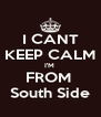 I CANT KEEP CALM I'M  FROM  South Side - Personalised Poster A4 size