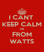 I CANT  KEEP CALM I'M FROM WATTS - Personalised Poster A4 size