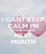 I CANT KEEP CALM I'M GETTING MARRIED NEXT MONTH - Personalised Poster A4 size
