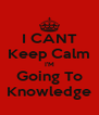 I CANT Keep Calm I'M Going To Knowledge - Personalised Poster A4 size