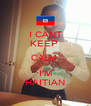 I CANT KEEP  CALM  I'M HAITIAN - Personalised Poster A4 size