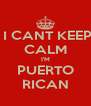 I CANT KEEP CALM I'M PUERTO RICAN - Personalised Poster A4 size