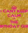 I CANT KEEP CALM I'M THE BIRTHDAY GIRL - Personalised Poster A4 size