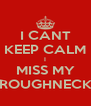 I CANT KEEP CALM I MISS MY ROUGHNECK - Personalised Poster A4 size