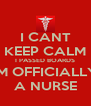 I CANT KEEP CALM I PASSED BOARDS IM OFFICIALLY A NURSE - Personalised Poster A4 size