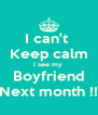 I can't  Keep calm I see my  Boyfriend Next month !! - Personalised Poster A4 size