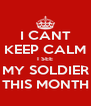 I CANT KEEP CALM I SEE MY SOLDIER THIS MONTH - Personalised Poster A4 size