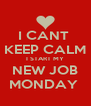 I CANT  KEEP CALM I START MY NEW JOB MONDAY  - Personalised Poster A4 size
