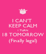 I CAN'T  KEEP CALM I TURN 18 TOMORROW (Finally legal) - Personalised Poster A4 size
