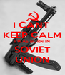 I CANT  KEEP CALM I WAS BORN IN SOVIET UNION - Personalised Poster A4 size