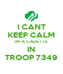 I CANT KEEP CALM IM A CADETTE IN TROOP 7349 - Personalised Poster A4 size