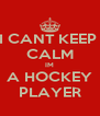 I CANT KEEP  CALM IM A HOCKEY PLAYER - Personalised Poster A4 size