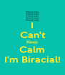 I Can't Keep Calm I'm Biracial! - Personalised Poster A4 size