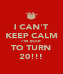 I CAN'T KEEP CALM I'M BOUT TO TURN 20!!! - Personalised Poster A4 size
