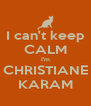 I can't keep CALM I'm CHRISTIANE KARAM - Personalised Poster A4 size
