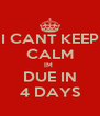 I CANT KEEP CALM IM  DUE IN 4 DAYS - Personalised Poster A4 size
