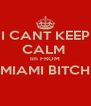 I CANT KEEP CALM  Im FROM MIAMI BITCH  - Personalised Poster A4 size