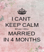 I CANT  KEEP CALM IM GETTING MARRIED IN 4 MONTHS - Personalised Poster A4 size