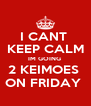 I CANT  KEEP CALM IM GOING  2 KEIMOES  ON FRIDAY  - Personalised Poster A4 size